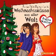 Cover-Bild zu Sahler, Martina: Freche Mädchen: Weihnachtsküsse aus aller Welt (Audio Download)