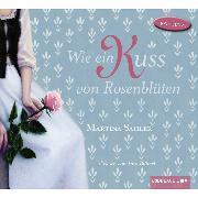 Cover-Bild zu Sahler, Martina: Wie ein Kuss von Rosenblüten (Audio Download)