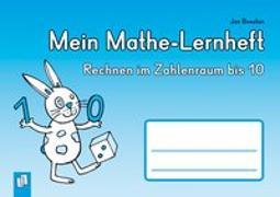 Cover-Bild zu Boesten, Jan: Mein Mathe-Lernheft - Rechnen im Zahlenraum bis 10