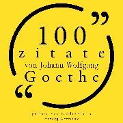 Cover-Bild zu Goethe, Johann Wolfgang: 100 Zitate von Johann Wolfgang Goethe (Audio Download)