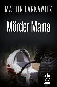 Cover-Bild zu Mörder Mama (eBook) von Barkawitz, Martin
