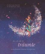 Cover-Bild zu Earhardt, Ainsley: Als ich von dir träumte - Eine poetische Reise, die Kinder ermutigt, ihren eigenen Weg zu gehen (das besondere Geschenkbuch für Kinder und Erwachsene)