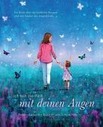 Cover-Bild zu Earhardt, Ainsley: Ich seh die Welt mit deinen Augen - Ein Buch über die kindliche Neugier und den Zauber des Augenblicks (das besondere Geschenkbuch für Kinder und Erwachsene)