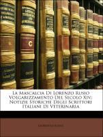 Cover-Bild zu La Mascalcia Di Lorenzo Rusio Volgarizzamento del Secolo XIV.: Notizie Storiche Degli Scrittori Italiani Di Veterinaria