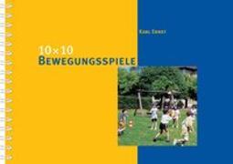 Cover-Bild zu 10 x 10 Bewegungsspiele von Ernst, Karl