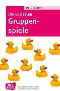 Cover-Bild zu Die 50 besten Gruppenspiele - eBook (eBook) von Griesbeck, Josef