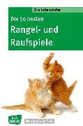 Cover-Bild zu Die 50 besten Rangel- und Raufspiele - eBook (eBook) von Leitenstorfer, Elke