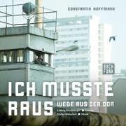 Cover-Bild zu Ich musste raus - Wege aus der DDR von Hoffmann, Constantin