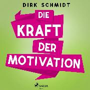 Cover-Bild zu Die Kraft der Motivation (Audio Download)