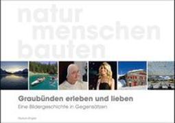 Cover-Bild zu Graubünden erleben und lieben - eine Bildergeschichte in Gegensätzen