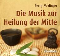 Cover-Bild zu Weidinger, Georg (Komponist): Die Musik zur Heilung der Mitte