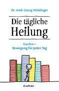 Cover-Bild zu Weidinger, Georg: Die tägliche Heilung