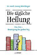 Cover-Bild zu Weidinger, Georg: Die tägliche Heilung (eBook)