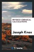 Cover-Bild zu Knox, Joseph: Physico-Chemical Calculations