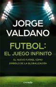 Cover-Bild zu Fútbol El juego infinito: El nuevo fútbol como símbolo de la globalización / Football Infinite Game: The New Football as a Symbol of Globalization