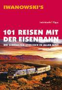 Cover-Bild zu 101 Reisen mit der Eisenbahn - Reiseführer von Iwanowski