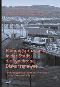 Cover-Bild zu Planungsprozesse in der Stadt: die synchrone Diskursanalyse