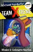 Cover-Bild zu Peinkofer, Michael: TEAM X-TREME - Mission 6: Codename Nautilus (eBook)