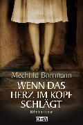 Cover-Bild zu Borrmann, Mechtild: Wenn das Herz im Kopf schlägt (eBook)