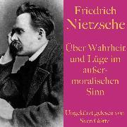 Cover-Bild zu Nietzsche, Friedrich: Friedrich Nietzsche: Über Wahrheit und Lüge im außermoralischen Sinn (Audio Download)