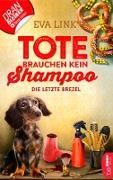 Cover-Bild zu Tote brauchen kein Shampoo - Die letzte Brezel (eBook)