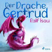 Cover-Bild zu Der Drache Gertrud (Audio Download) von Isau, Ralf