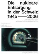 Cover-Bild zu Die nukleare Entsorgung in der Schweiz 1945-2006