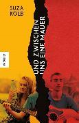 Cover-Bild zu Und zwischen uns eine Mauer (eBook) von Kolb, Suza