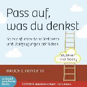 Cover-Bild zu Pass auf, was du denkst - So beeinflussen deine Gedanken und Überzeugungen dein Leben (Ungekürzt) (Audio Download) von III, Bruce I. Doyle