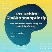 Cover-Bild zu Das Gehirn-Gießkannenprinzip - Von der Ressourcennutzung zur Potentialentfaltung (Audio Download) von Hüther, Gerald