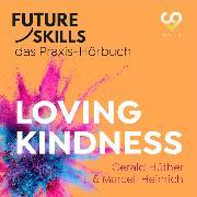 Cover-Bild zu Future Skills - Das Praxis-Hörbuch - Loving Kindness (Ungekürzt) (Audio Download) von Hüther, Gerald