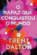 Cover-Bild zu Dalton, Trent: O rapaz que conquistou o mundo (eBook)