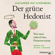 Cover-Bild zu Schönburg, Alexander von: Der grüne Hedonist (Audio Download)