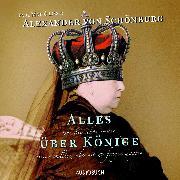Cover-Bild zu Schönburg, Alexander von: Alles, was Sie schon immer über Könige wissen wollten, aber nie zu fragen wagten (Audio Download)