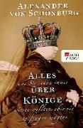 Cover-Bild zu Schönburg, Alexander von: Alles, was Sie schon immer über Könige wissen wollten, aber nie zu fragen wagten (eBook)