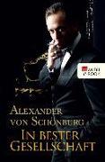 Cover-Bild zu Schönburg, Alexander von: In bester Gesellschaft (eBook)
