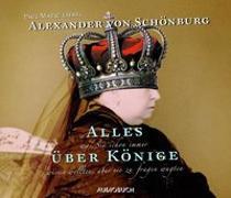 Cover-Bild zu Schönburg, Alexander von: Alles was Sie schon immer über Könige wissen wollten, aber nie zu fragen wagten - Sonderausgabe