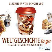 Cover-Bild zu Schönburg, Alexander von: Weltgeschichte to go (Audio Download)