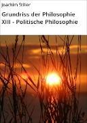 Cover-Bild zu Grundriss der Philosophie XIII - Politische Philosophie (eBook) von Stiller, Joachim