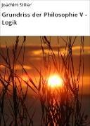 Cover-Bild zu Grundriss der Philosophie V - Logik (eBook) von Stiller, Joachim