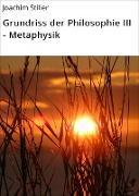 Cover-Bild zu Grundriss der Philosophie III - Metaphysik (eBook) von Stiller, Joachim