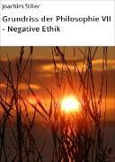 Cover-Bild zu Grundriss der Philosophie VII - Negative Ethik (eBook) von Stiller, Joachim