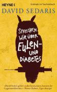 Cover-Bild zu Sedaris, David: Sprechen wir über Eulen - und Diabetes