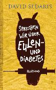 Cover-Bild zu Sedaris, David: Sprechen wir über Eulen - und Diabetes (eBook)