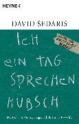 Cover-Bild zu Sedaris, David: Ich ein Tag sprechen hübsch (eBook)