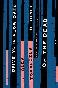 Cover-Bild zu Drive Your Plow Over the Bones of the Dead von Tokarczuk, Olga