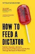 Cover-Bild zu How to Feed a Dictator (eBook) von Szablowski, Witold