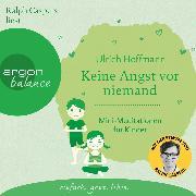 Cover-Bild zu Keine Angst vor niemand - Mini-Meditationen für Kinder (Autorisierte Lesefassung) (Audio Download) von Hoffmann, Ulrich