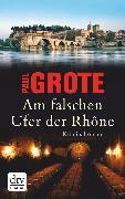 Cover-Bild zu Am falschen Ufer der Rhône (eBook) von Grote, Paul