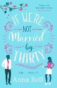 Cover-Bild zu If We're Not Married by Thirty (eBook) von Bell, Anna